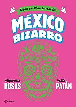 México bizarro de [Rosas, Alejandro, Patán, Julio]
