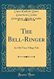 img - for The Bell-Ringer: An Old-Time Village Tale (Classic Reprint) book / textbook / text book