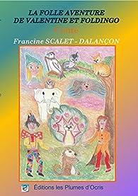 La folle aventure de Valentine et Foldingo par Francine Scalet-Dalançon