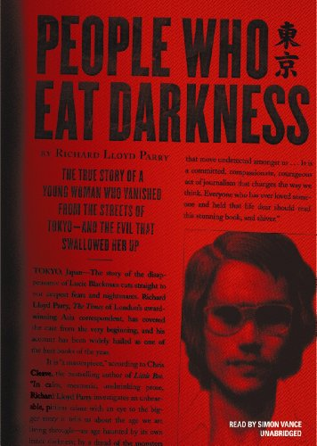 People Who Eat Darkness: The True Story of a Young Woman Who Vanished from the Streets of Tokyo - and the Evil That Swallowed Her Up