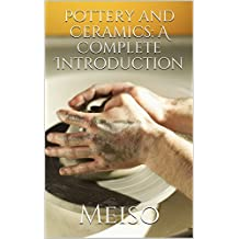 Pottery and Ceramics: A Complete Introduction (Guide Antique Porcelain Price Trader Clay Pots Artistic Wheel)