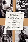 "Pamela S. Nadell, ""America's Jewish Women: A History from Colonial Times to Today"" (Norton, 2019)"