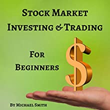Stock Market Investing & Trading for Beginners Audiobook by Michael Smith Narrated by Michael Smith