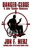 Danger-Close: A Jake Thunder Adventure (The Jake Thunder Adventures Book 1)