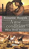 Three River Ranch, tome 3 : A une condition par Snopek