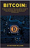 Bitcoin: Guide to Everything You Need to Know About Bitcoin, Mastering Bitcoin, Cryptocurrency, Blockchain Technology