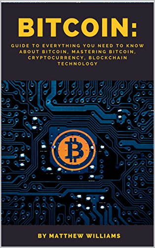 Bitcoin: Guide to Everything You Need to Know About Bitcoin, Mastering Bitcoin, Cryptocurrency, Blockchain Technology (English Edition)