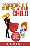 Parenting The Strong-Willed Child: Modern Parenting Methods That Work