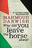 Why Did You Leave the Horse Alone?, Mahmud Darwish and Muhammad Shahin, 1843915197