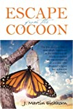 Escape from the Cocoon, J. Martin Eichhorn, 143273072X