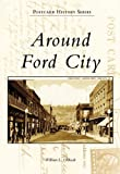 Around Ford City, William L. Oleksak, 0738557870