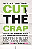 Cut the Crap: The No-Nonsense Plan for a Healthy Body and Mind (Grit Doctor)
