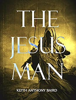 The Jesus Man: A Post-Apocalyptic Tale of Horror by [Baird, Keith Anthony]