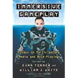 Immersive Gameplay: Essays on Participatory Media and Role-Playing