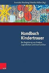 Handbuch Kindertrauer: Die Begleitung von Kindern, Jugendlichen und ihren Familien