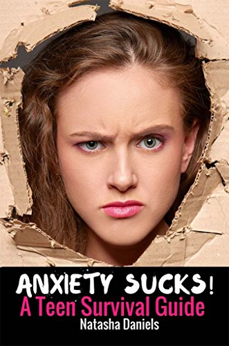 Anxiety Sucks! A Teen Survival Guide (Teen Survival Guides Book 1)