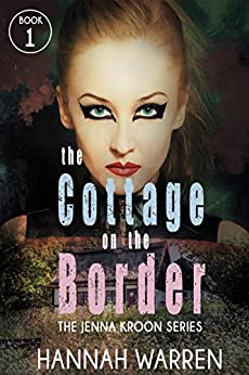 The Cottage on The Border (The Jenna Kroon Series Book 1) by [Warren, Hannah]