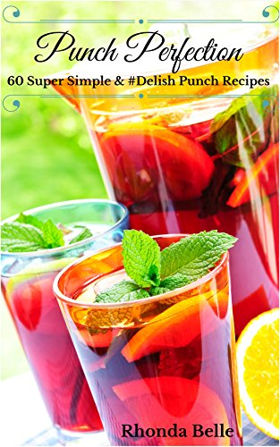 Punch Perfection for Parties: 60 Super Simple & #Delish Punch Recipes (60 Super Recipes Book 6) -