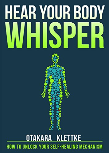 (Hear Your Body Whisper: How to Unlock Your Self-Healing)
