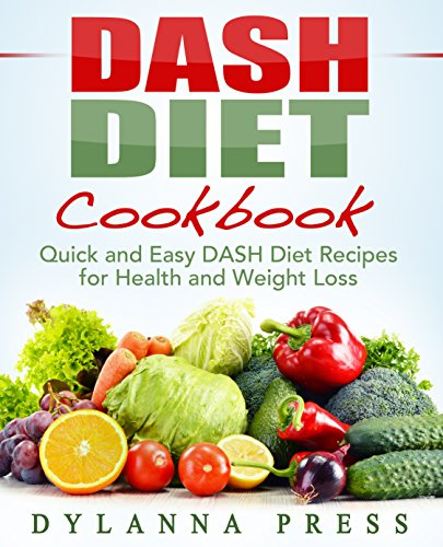 DASH Diet Cookbook: Quick and Easy DASH Diet Recipes for Health and Weight Loss by Dylanna Press