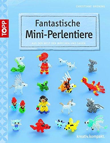 Fantastische Mini Perlentiere  Aus Der Welt Der Märchen Und Sagen  Kreativ.kompakt.