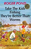 Take the Kids Fishing, They're Better than Worms, Roger Pond, 096177665X