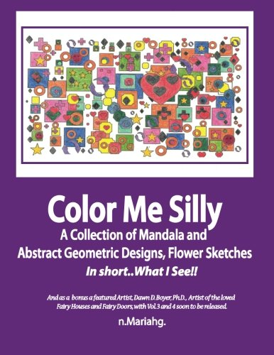 Color Me Silly: Grayscale,Geometris, Mandala's, drawings, Skethces (A bit of This, a Tad of that, and a Smidgeon of a Whole Lot More) (Volume 1) PDF
