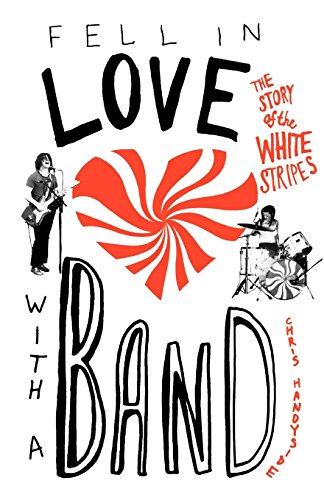Fell in Love with a Band: The Story of The White Stripes (White Stripes Band)