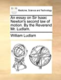 An Essay on Sir Isaac Newton's Second Law of Motion by the Reverend Mr Ludlam, William Ludlam, 1140735780