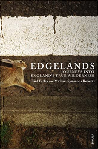 Edgelands: Journey into England's True Wilderness by Michael Symmons Roberts (2012-03-05)