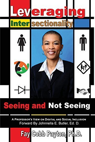 Leveraging Intersectionality: Seeing and Not Seeing by Fay Cobb Payton (2014-08-14)