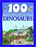 100 Things You Should Know about Dinosaurs, Steve Parker, 1590844483