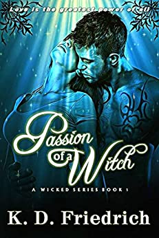 Passion of a Witch: A Wicked Series - Book 1 by [Friedrich, K.D.]