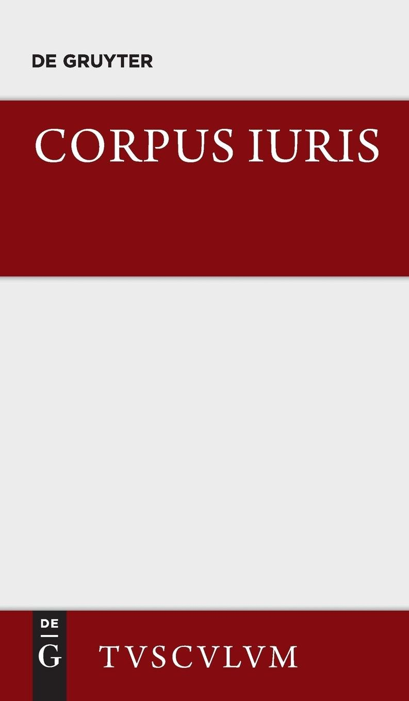 Corpus iuris: Eine Auswahl der Rechtsgrundsätze der Antike (Sammlung Tusculum)