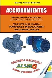 Accionamientos: Mediante motores asincronicos trifasicos en instalaciones electromecanicas (Spanish Edition)