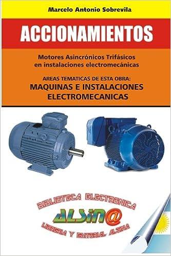 Accionamientos: Mediante motores asincronicos trifasicos en instalaciones electromecanicas (Spanish Edition) (Spanish) 1st Edition