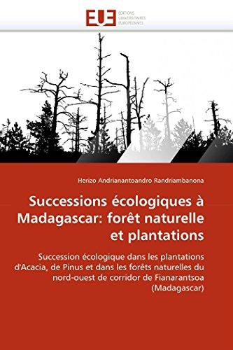 Successions cologiques  Madagascar: fort naturelle et plantations: Succession cologique dans les plantations d'Acacia, de Pinus et dans les forts ... (Omn.Univ.Europ.) (French Edition)