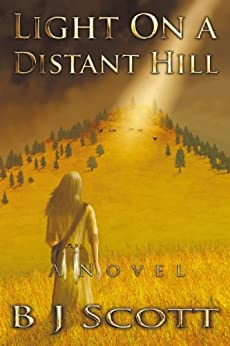 Light on a Distant Hill: A Novel of the Indian West by [Scott, BJ]