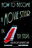 How to Become a Movie Star in Ten Steps - Plus Actor's Reference Links, Joseph Verola, 1453746293