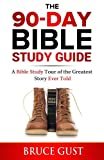 img - for The 90-Day Bible Study Guide: A Bible Study Tour of the Greatest Story Ever Told book / textbook / text book