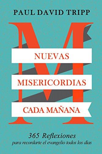 Nuevas Misericordias Cada Ma Ana  365 Reflexiones Para Recordarte El Evangelio Todos Los D As  Spanish Edition