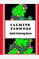 Calming Flowers: Adult Coloring Book Paperback