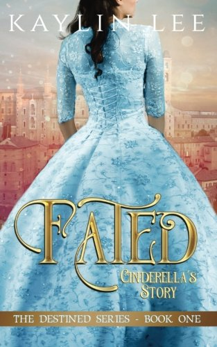 Download Fated: Cinderella's Story (Destined) (Volume 1) ebook