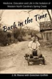 img - for Back in the Time: Medicine, Education and Life in the Isolation of Western North Carolina's Spring Creek book / textbook / text book