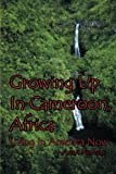 Growing Up In Cameroon, Africa: Living In America Now