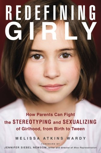 Download Redefining Girly: How Parents Can Fight the Stereotyping and Sexualizing of Girlhood, from Birth to Tween ebook