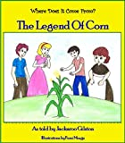 The Legend Of Corn (Where Does It Come From Book 1)
