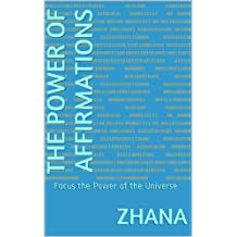 The Power of Affirmations: Focus the Power of the Universe