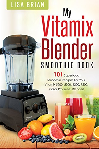 - Vitamix Blender Smoothie Book: 101 Superfood Smoothie Recipes for your Vitamix 5200, 5300, 6300, 7500, 750 or Pro Series Blender (Vitamix Pro Series Blender Cookbooks Book 1)