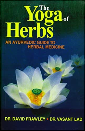 The Yoga of Herbs: An Ayurvedic Guide to Herbal Medicine ...